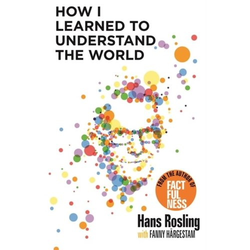 Hans Rosling How I Learned to Understand the World