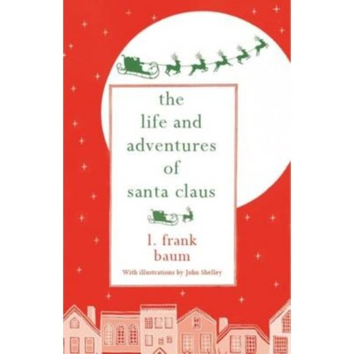 Frank L. Baum The Life and Adventures of Santa Claus