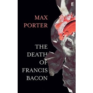 Max Porter The Death of Francis Bacon