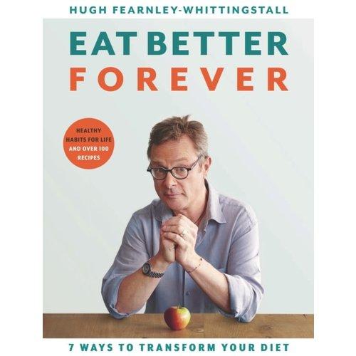 Hugh Fearnley-Whittingstall Eat Better Forever