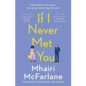 Mhairi McFarlane If I Never Met You