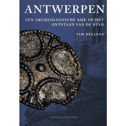 Antwerpen: Een archeologische kijk op het ontstaan van de stad