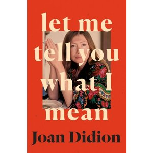Joan Didion Let Me Tell You What I Mean