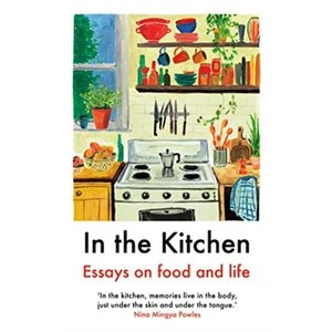 Nigel Slater In the Kitchen: Essays on Food and Life