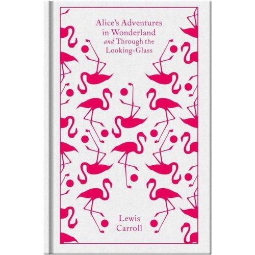 Lewis Carroll Alice's Adventures in Wonderland and Through the Looking Glass