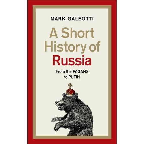 A Short History of Russia: From Pagans to Putin