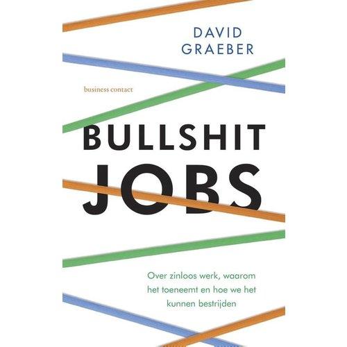 Bullshit jobs: over zinloos werk, waarom het toeneemt en hoe we het kunnen bestrijden