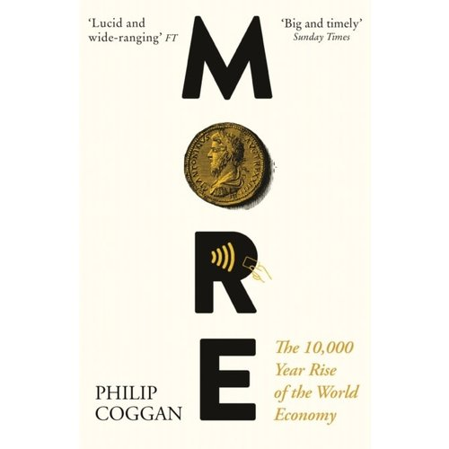 Philip Coggan More: The 10,000-Year Rise of the World Economy