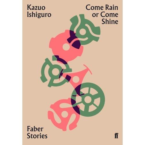 Kazuo Ishiguro Come Rain or Come Shine