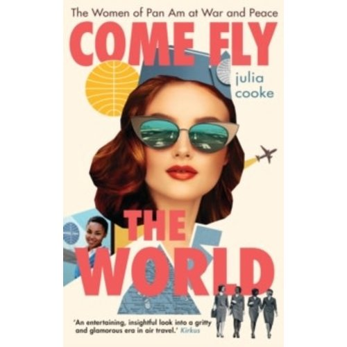 Come Fly the World: The Women of Pan Am at War and Peace