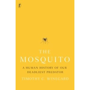 Timothy Winegard The Mosquito: A Human History of our Deadliest Predator