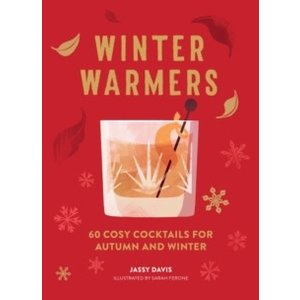 Winter Warmers: 60 Cosy Cocktails for Autumn and Winter