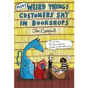 Jen Campbell More Weird Things Customers Say in Bookshops