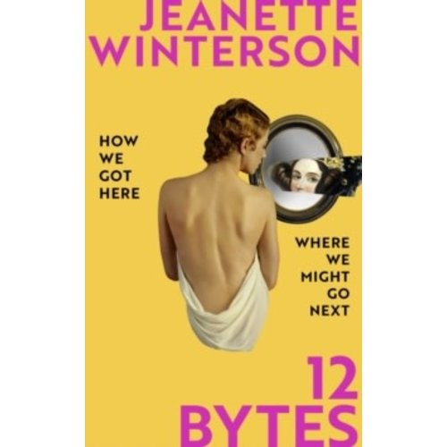 Jeanette Winterson 12 Bytes: How We Got Here & Where We Might Go Next