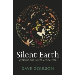 Dave Goulson Silent Earth: Averting the Insect Apocalypse