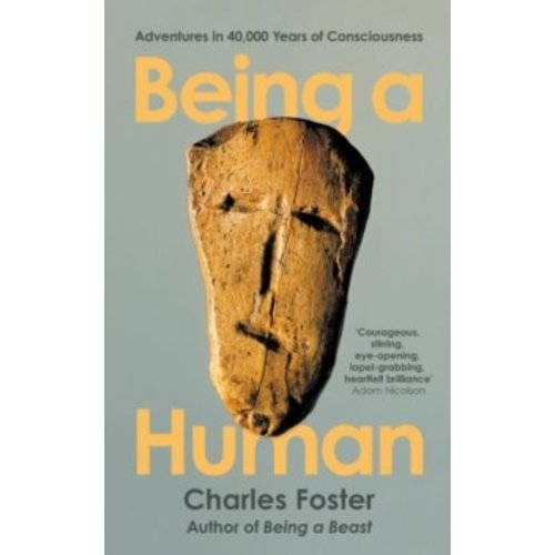 Being a Human: Adventures in 40,000 Years of Consciousness