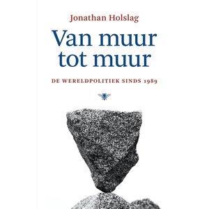 Jonathan Holslag Van muur tot muur: De wereldpolitiek sinds 1989
