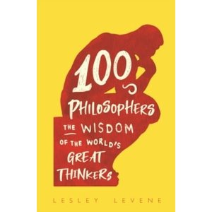 100 Philosophers: The Wisdom of the World's Great Thinkers