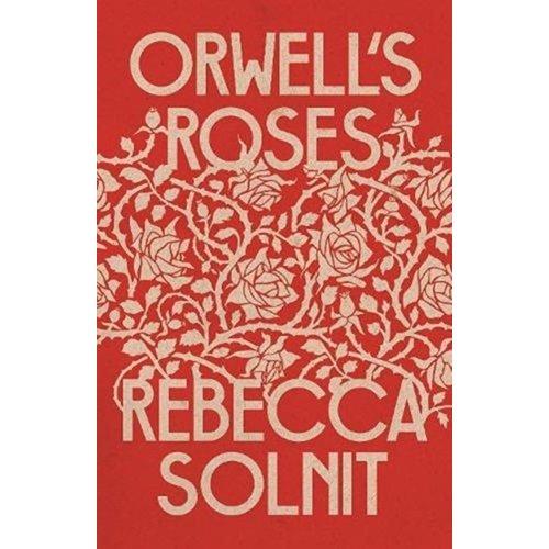Rebecca Solnit Orwell's Roses