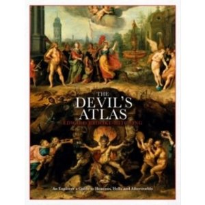 The Devil's Atlas: An Explorer's Guide to Heavens, Hells and Afterworlds