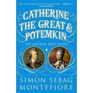 Simon Sebag Montefiore Catherine the Great and Potemkin: The Imperial Love Affair