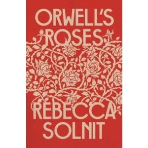 Rebecca Solnit Orwell's Roses (Hardback)