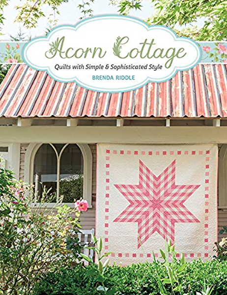 Acorn Cottage - Quilts With Simpe & Sophisticated Style