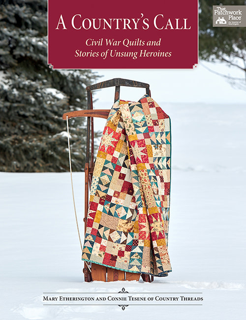 That Patchwork Place A Country's Call - Civil War Quilts and Stories of Unsung Heroines