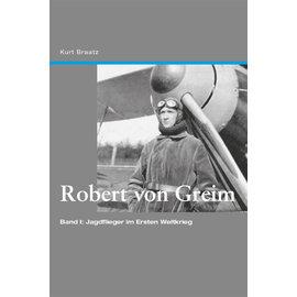 Edition Neunundzwanzigsechs Edition 296 - Robert v. Greim, Band I: Jagdflieger im Ersten Weltkrieg