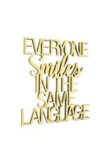 Everyone smiles in the same language MDF 8mm