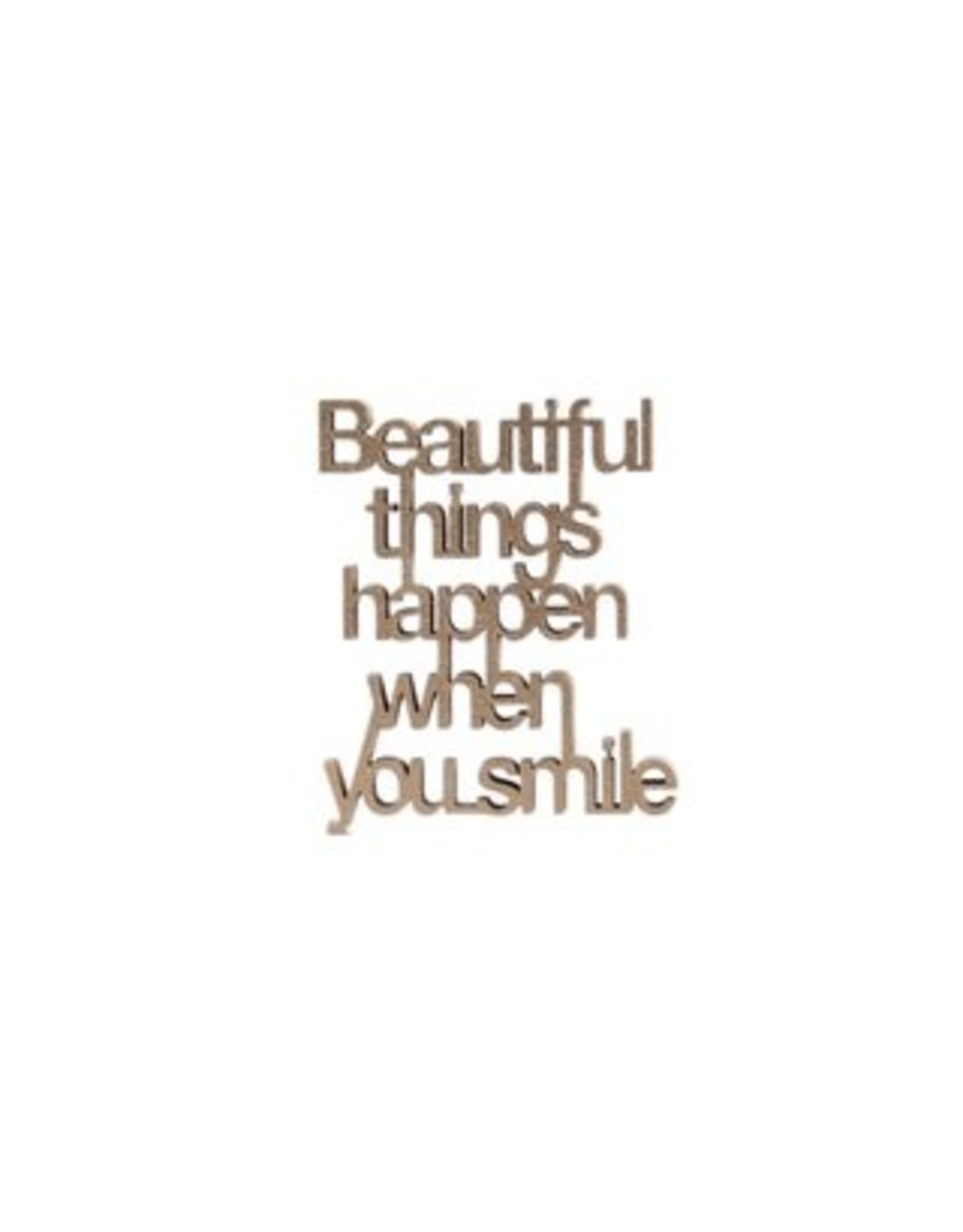 Beautiful things happen when you smile MDF 8mm
