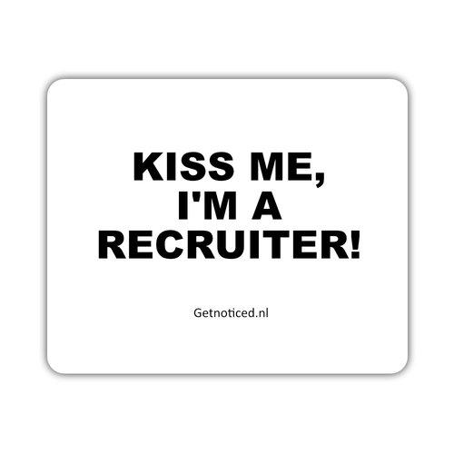 """Getnoticed Muismat: """"Kiss me, I'm a recruiter!"""""""