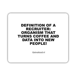 """Muismat: """"Definition of a recruiter: """"Organism that turns coffee and data into new people!"""""""