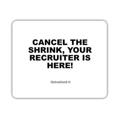 """Muismat: """"Cancell the shrink, your recruiter is here!"""""""
