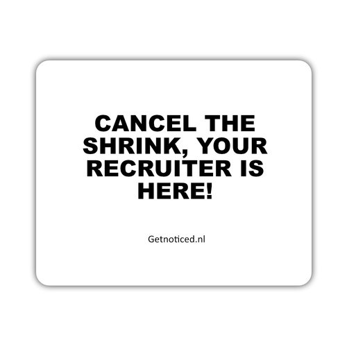 "Getnoticed Muismat: ""Cancell the shrink, your recruiter is here!"""