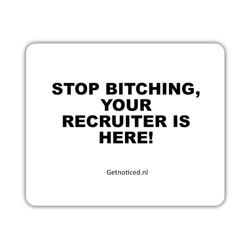 "Getnoticed Muismat: ""Stop bitching, your recruiter is here!"""