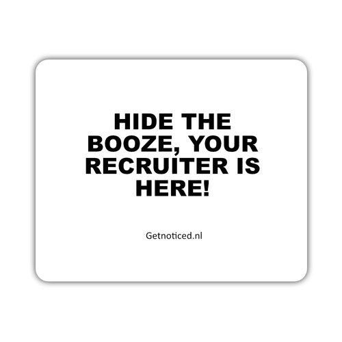 """Getnoticed Muismat: """"Hide the booze, your recruiter is here!"""""""