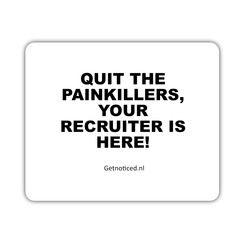 """Muismat: """"Quit the painkillers, your recruiter is here!"""""""