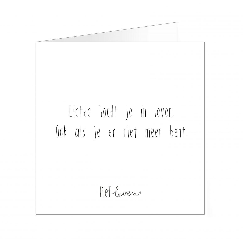 Wenskaart • Liefde houdt je in leven. Ook als je er niet meer bent.