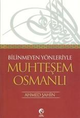 Bilinmeyen Yönleriyle Muhteşem Osmanlı