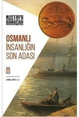 Osmanlı Insanlığın Son Adası