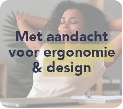 Met aandacht voor ergonomie & design