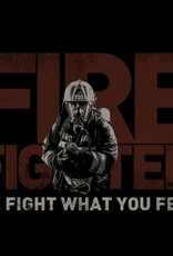Fire fighter     WE FIGHT WHAT YOU FEAR