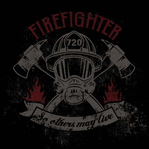 Fire fighter    SO OTHERS MAY LIVE