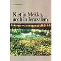 Niet in Mekka, noch in Jeruzalem