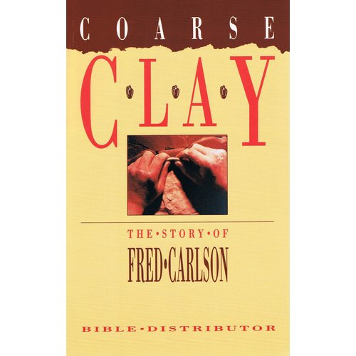 Coarse Clay, the story of Fred Carlson, Bible distributor