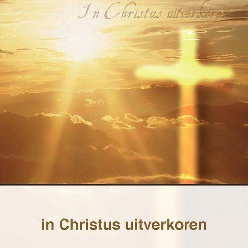 In Christus uitverkoren