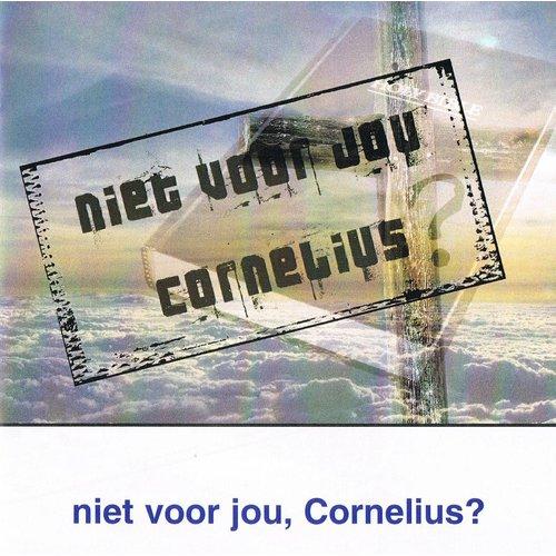 Niet voor jou, Cornelius?