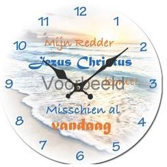Klok met de tekst: Mijn Redder Jezus Christus komt! Misschien al vandaag
