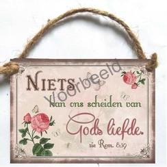 Houten tekstbord A7 met de tekst: Niets kan ons scheiden van Gods liefde.